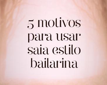 5 motivos para usar: saia estilo bailarina
